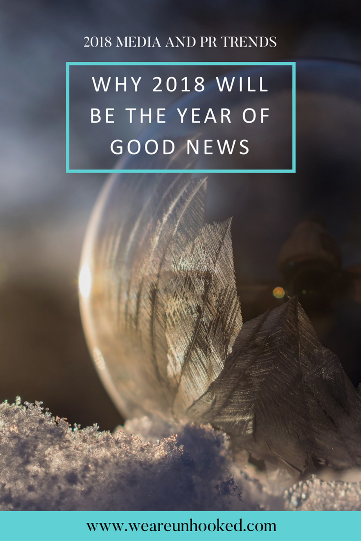 PR trends 2018 blog: Why 2018 will be the year of good news and how brands can take advantage of this PR trend