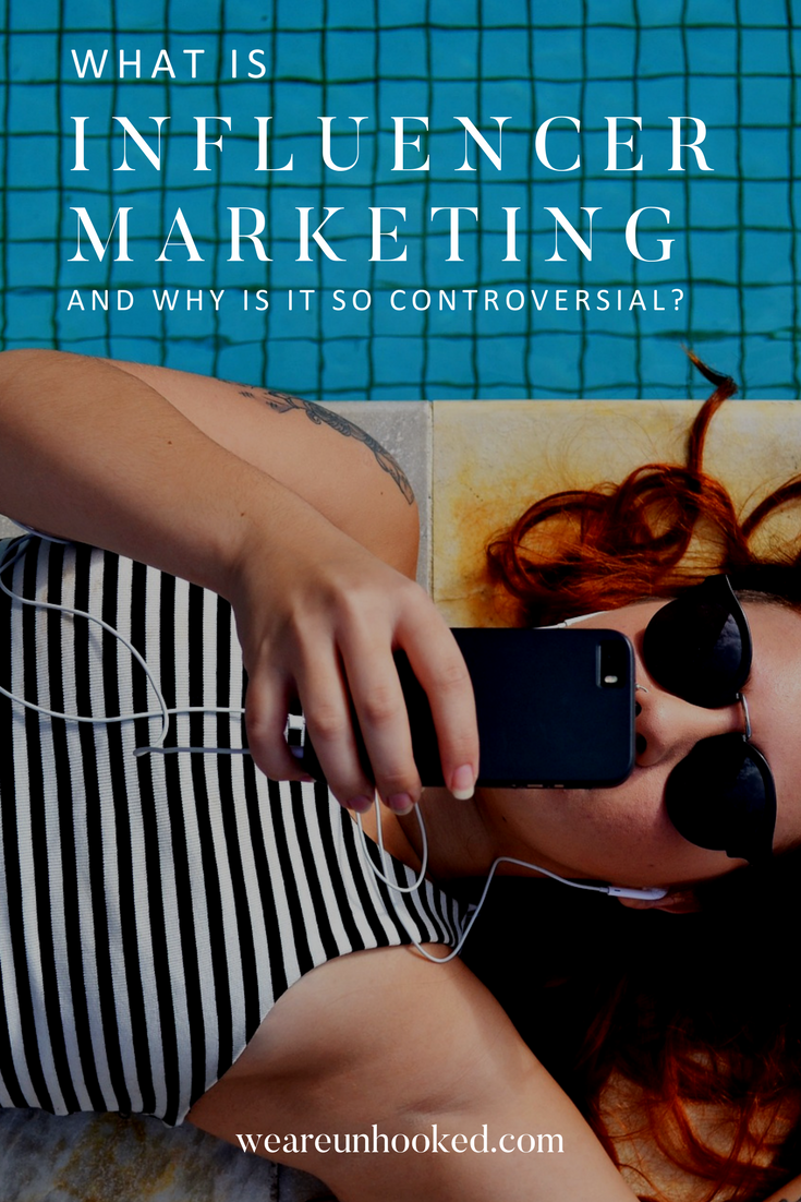 What is influencer marketing and why is it so controversial? Unhooked Communications digital marketing, SEO and PR blog post.