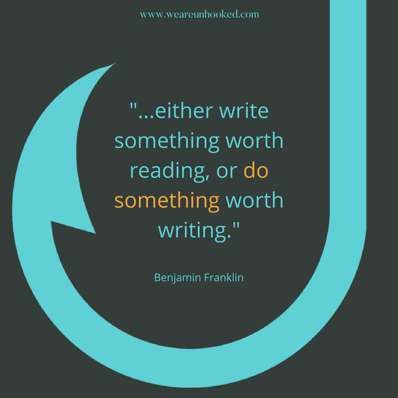 Unhooked Communications marketing quote - either write something worth reading, or do something worth writing, Benjamin Franklin