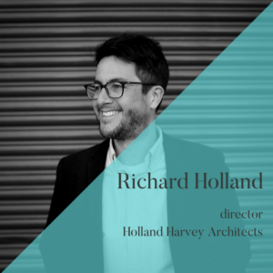 Richard Holland, director, Holland Harvey Architects, Unhooked Communications client