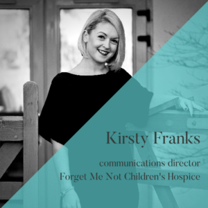 Kirsty Franks, communications director, Forget Me Not, Unhooked Communications client